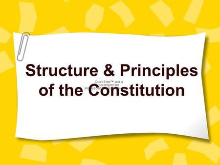 Structure & Principles of the Constitution Structure The Preamble: intro to the constitution –Founders indicated that they wanted a government that would.