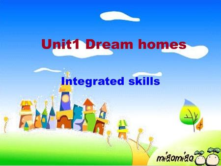 Unit1 Dream homes Integrated skills. Easy questions: 1.What are they singing? 2.Do they love their home?
