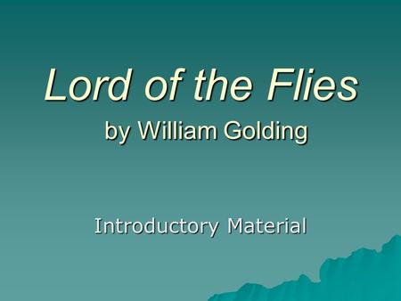 Lord of the Flies by William Golding Introductory Material.