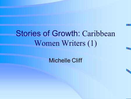 Stories of Growth: Caribbean Women Writers (1) Michelle Cliff.