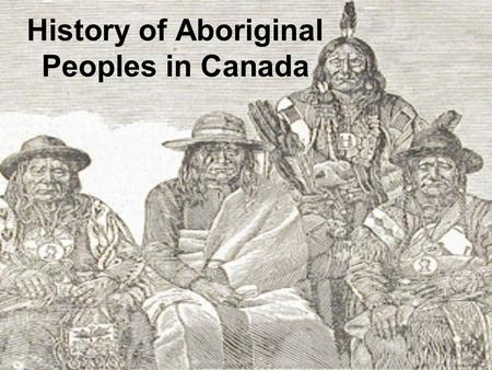 the history of the aboriginal people of canada Canada: history of oppression of indigenous peoples to count in sentencing (mar 30, 2012) on march 23, 2012, the supreme court of canada ruled that judges must take.
