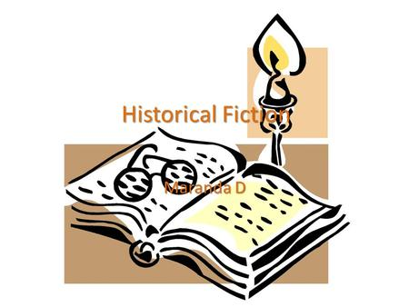 "Historical Fiction Maranda D. Definition of Historical Fiction Fiction that is ""blended"" into factual events, settings (Fiction that is set before 1945."