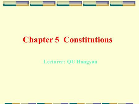 Chapter 5 Constitutions Lecturer: QU Hongyan Contents Basic concept Formation and development of the theory of constitutions Factors affecting constitutions.