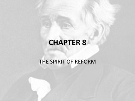 CHAPTER 8 THE SPIRIT OF REFORM. JACKSONIAN AMERICA In the early 1800s, many states eliminated property ownership as a qualification for voting. As a result,