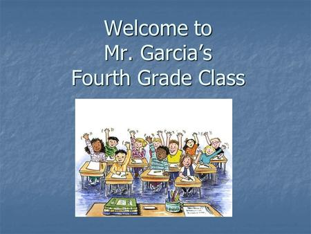 Welcome to Mr. Garcia's Fourth Grade Class. Discipline Discipline is vital to maintaining positive classroom management and ensuring your child's progress.