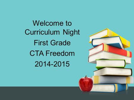 Welcome to Curriculum Night First Grade CTA Freedom 2014-2015.