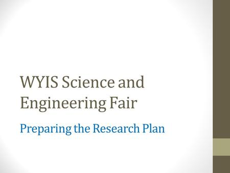 WYIS Science and Engineering Fair Preparing the Research Plan.