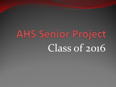 Class of 2016. What is it?  The Senior Project is a graduation requirement that all students in Appoquinimink School District must complete.