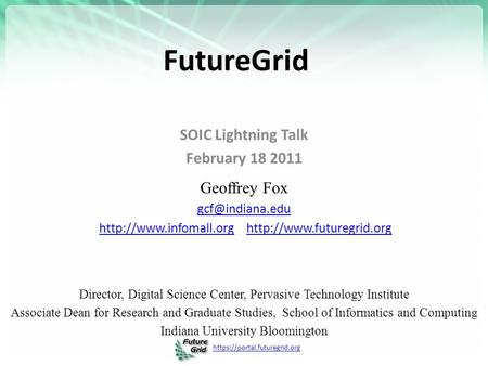 Https://portal.futuregrid.org FutureGrid SOIC Lightning Talk February 18 2011 Geoffrey Fox