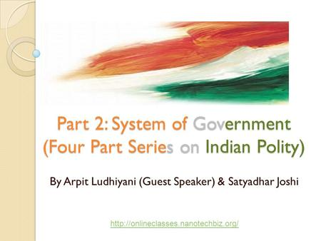 Part 2: System of Government (Four Part Series on Indian Polity) By Arpit Ludhiyani (Guest Speaker) & Satyadhar Joshi