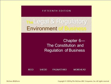 Chapter 6— The Constitution and Regulation of Business REED SHEDD PAGNATTARO MOREHEAD F I F T E E N T H E D I T I O N McGraw-Hill/Irwin Copyright © 2010.