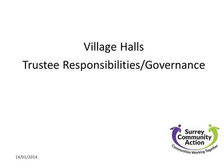 Village Halls Trustee Responsibilities/Governance 14/01/2014.