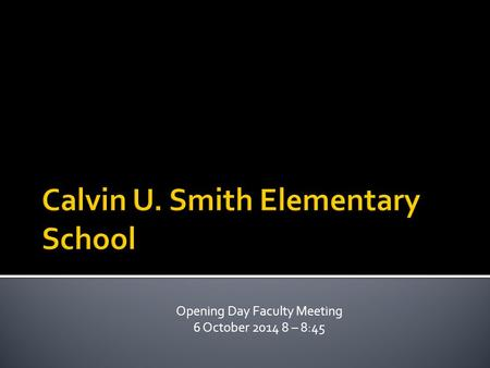 Opening Day Faculty Meeting 6 October 2014 8 – 8:45.