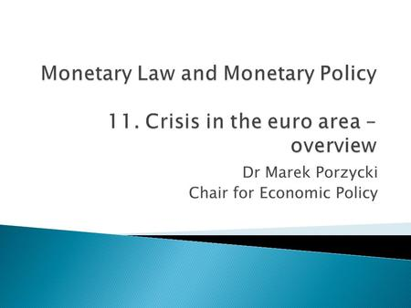 Dr Marek Porzycki Chair for Economic Policy.  Underlying causes of the crisis  From credit crunch to sovereign debt crisis  Greece: insolvency of the.