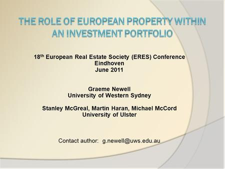 18 th European Real Estate Society (ERES) Conference Eindhoven June 2011 Graeme Newell University of Western Sydney Stanley McGreal, Martin Haran, Michael.