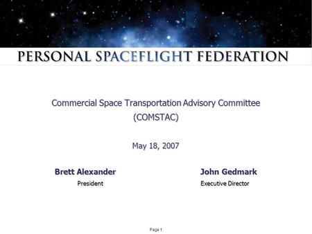 Page 1 Commercial Space Transportation Advisory Committee (COMSTAC) May 18, 2007 Brett Alexander John Gedmark President Executive Director President Executive.