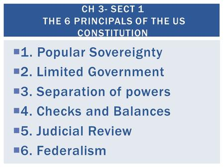 Ch 3- Sect 1 The 6 Principals of the US constitution