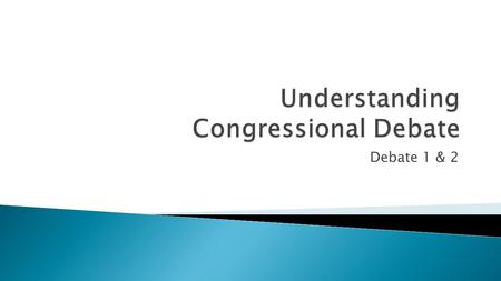 Debate 1 & 2.  Congressional Debate is a mock legislative assembly competition where students draft bills (proposed laws) and resolutions (position statements),