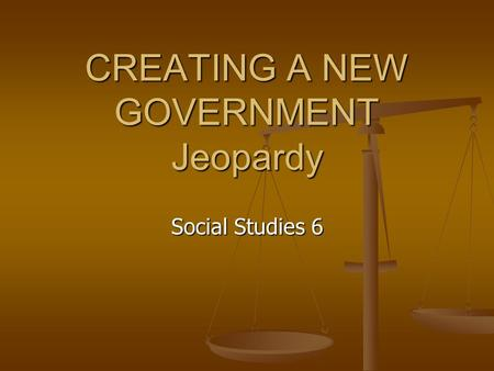 CREATING A NEW GOVERNMENT Jeopardy Social Studies 6.