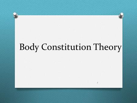 Body Constitution Theory 1. Broadly speaking, Body Constitutions refer to the individual differences that exist among us. What is Body Constitutions ?