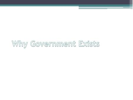 Why do we have governments? With a partner, make a list of reasons as to why government exists.