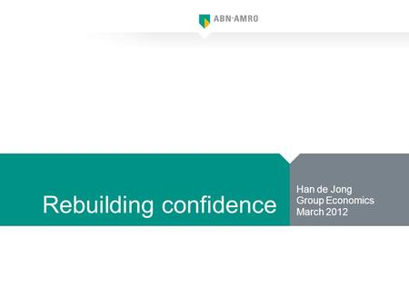 Rebuilding confidence Han de Jong Group Economics March 2012.