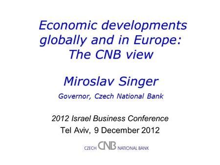 M. Singer – Economic developments globally and in Europe: the CNB view 1 M. Singer – Waiting with the Euro Adoption: The Czech case 1 M. Singer – Sound.