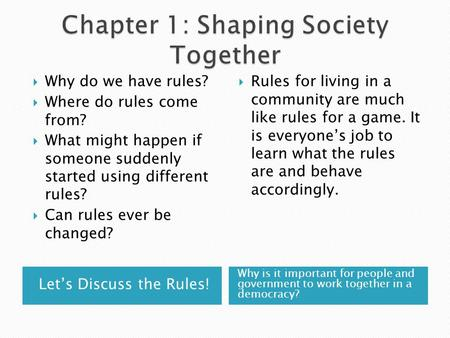 Let's Discuss the Rules! Why is it important for people and government to work together in a democracy?  Why do we have rules?  Where do rules come from?