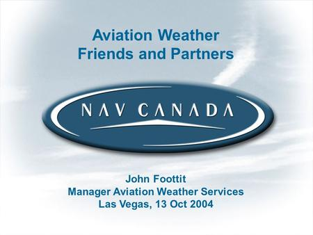 1 Management Confidential Aviation Weather Friends and Partners John Foottit Manager Aviation Weather Services Las Vegas, 13 Oct 2004.