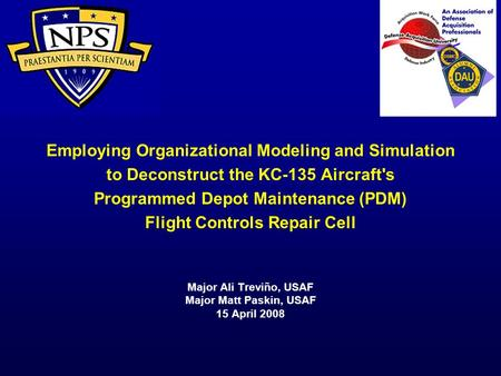 Employing Organizational Modeling and Simulation to Deconstruct the KC-135 Aircraft's Programmed Depot Maintenance (PDM) Flight Controls Repair Cell Major.