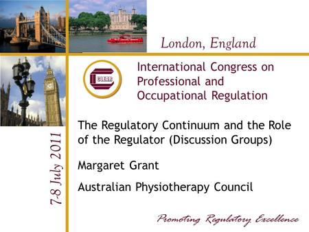 London, England 7-8 July 2011 International Congress on Professional and Occupational Regulation The Regulatory Continuum and the Role of the Regulator.