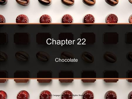 © 2009 Cengage Learning. All Rights Reserved. Chapter 22 Chocolate.
