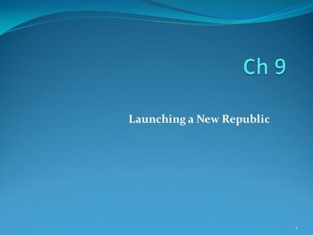 Launching a New Republic 1. Section 1 Washington's Presidency Objectives You will be able to describe the decisions made by Washington and Congress that.