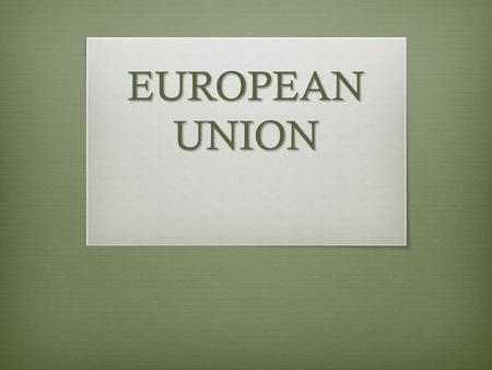EUROPEAN UNION. THE TREATY OF PARIS French Foreign Minister Robert Schuman presented a plan for cooperation between European states, 'The Schuman Declaration'.