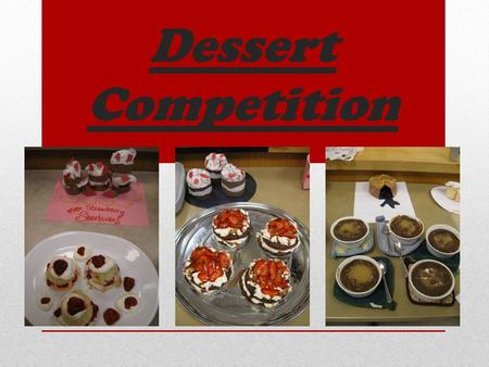 Dessert Competition. Day 1: * Rules – time, options, non- options * Teams – choose wisely * Recipe search/ approval – once approved by teacher, print.