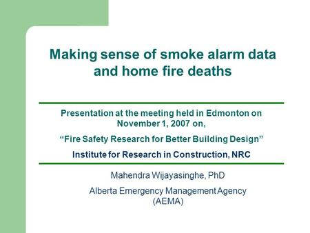 "Presentation at the meeting held in Edmonton on November 1, 2007 on, ""Fire Safety Research for Better Building Design"" Institute for Research in Construction,"