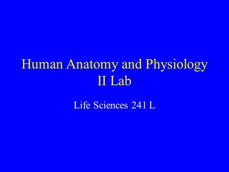 Human Anatomy and Physiology II Lab Life Sciences 241 L.