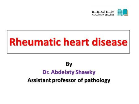 Rheumatic heart disease By Dr. Abdelaty Shawky Assistant professor of pathology.