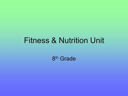Fitness & Nutrition Unit 8 th Grade. Bell Ringer Only 18 days left until summer! With this comes the opportunity to make a resolution to positively change.