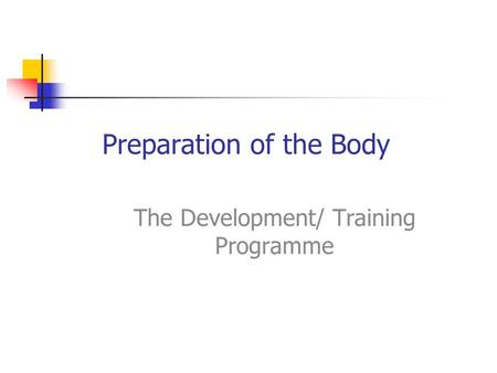 Preparation of the Body The Development/ Training Programme.