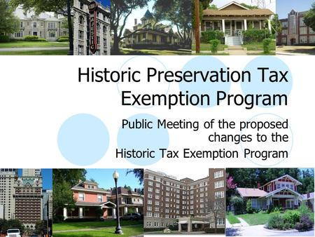 Historic Preservation Tax Exemption Program Public Meeting of the proposed changes to the Historic Tax Exemption Program.