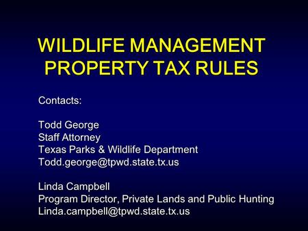 WILDLIFE MANAGEMENT PROPERTY TAX RULES Contacts: Todd George Staff Attorney Texas Parks & Wildlife Department Linda Campbell.