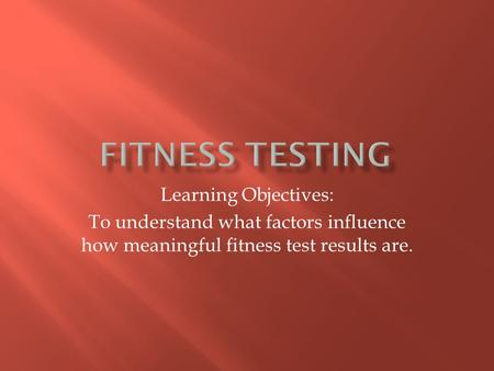 Fitness Testing Learning Objectives: