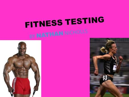 FITNESS TESTING BY NATHAN NICHOLLS. THE COMPONENTS OF FITNESS AGILITY AEROBIC ENDURANCE SPEED BALANCE COORDINATION MUSCULAR POWER FLEXIBILITY MUSCULAR.