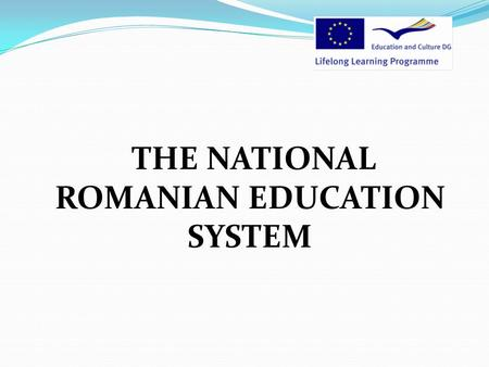 THE NATIONAL ROMANIAN EDUCATION SYSTEM. THE STRUCTURE OF THE NATIONAL EDUCATION PRE-UNIVERSITY SYSTEM.