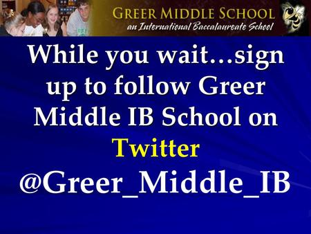 While you wait…sign up to follow Greer Middle IB School on While you wait…sign up to follow Greer Middle IB School on