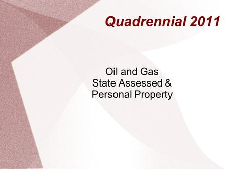 Quadrennial 2011 Oil and Gas State Assessed & Personal Property.