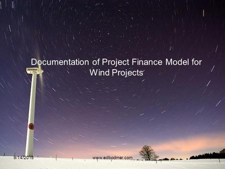 Documentation of Project Finance Model for Wind Projects 9/14/20151www.edbodmer.com.