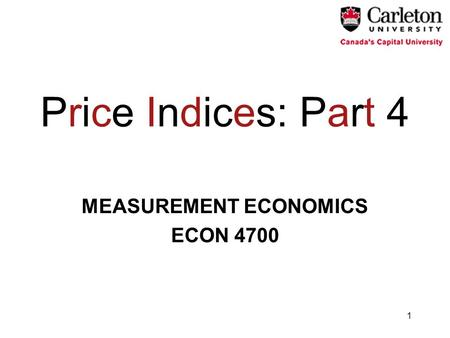 1 Price Indices: Part 4 MEASUREMENT ECONOMICS ECON 4700.