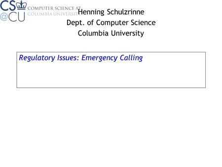 Regulatory Issues: Emergency Calling Henning Schulzrinne Dept. of Computer Science Columbia University.